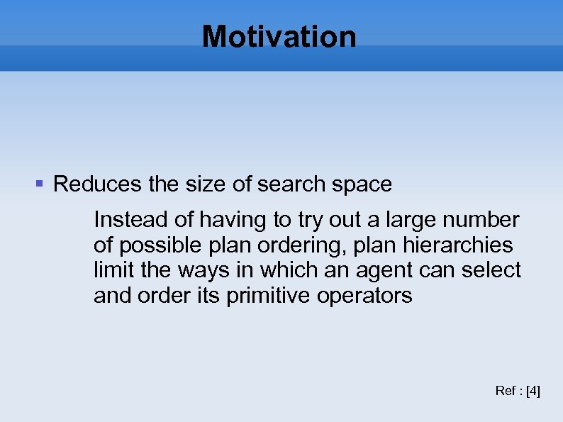 Motivation Reduces the size of search space Instead of having to try out a