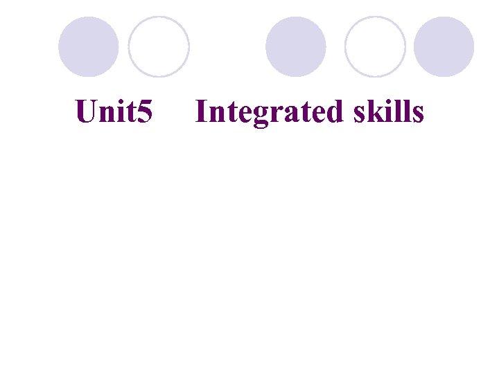 Unit 5 Integrated skills