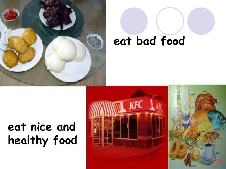 eat bad food eat nice and healthy food