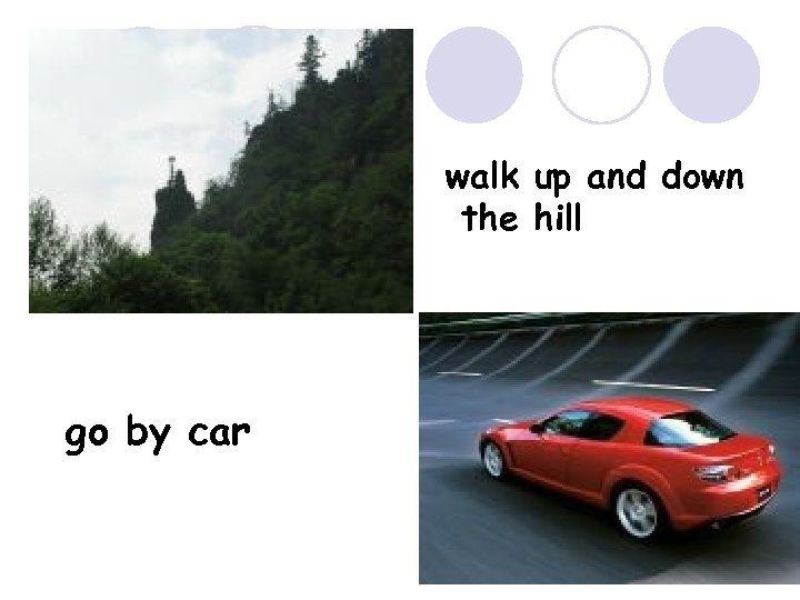 walk up and down the hill go by car