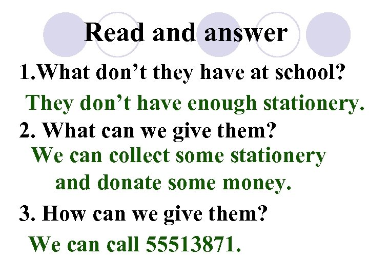 Read answer 1. What don't they have at school? They don't have enough stationery.