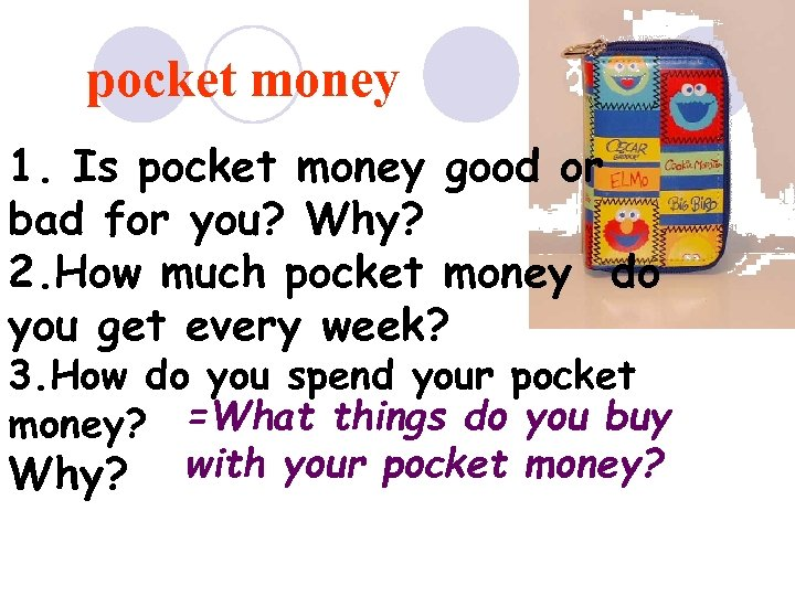 pocket money 1. Is pocket money good or bad for you? Why? 2. How