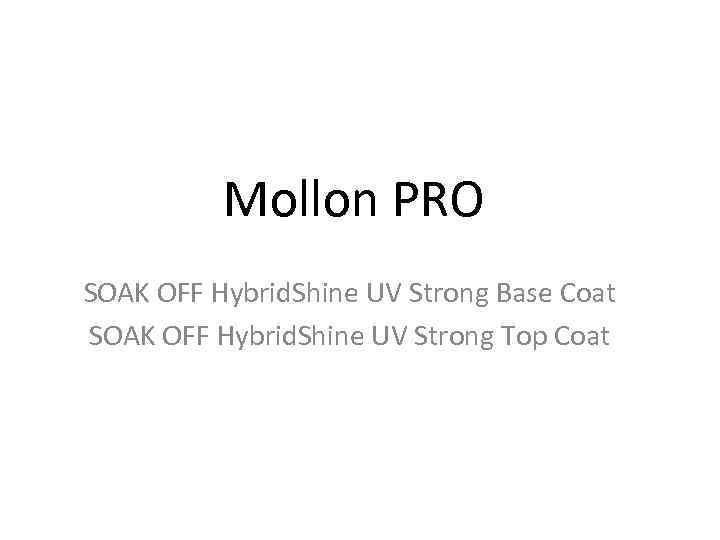 Mollon PRO SOAK OFF Hybrid. Shine UV Strong Base Coat SOAK OFF Hybrid. Shine