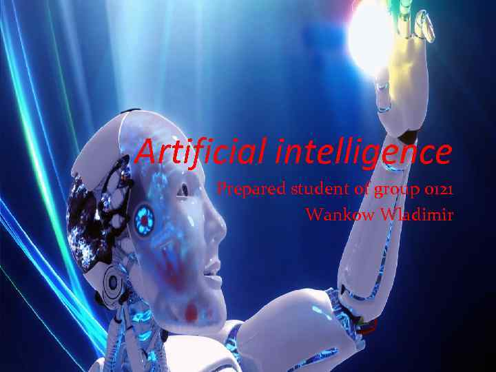 Artificial intelligence Prepared student of group 0121 Wankow Wladimir