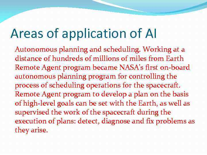 Areas of application of AI Autonomous planning and scheduling. Working at a distance of