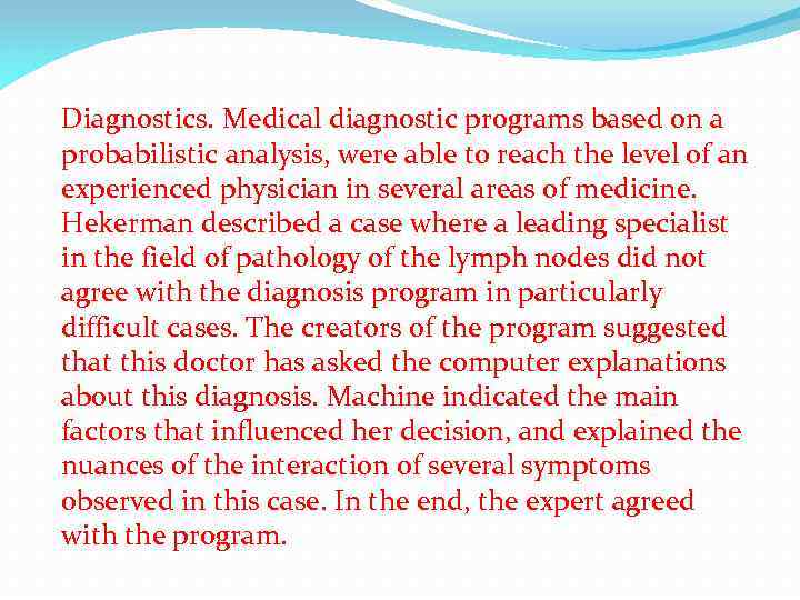 Diagnostics. Medical diagnostic programs based on a probabilistic analysis, were able to reach the