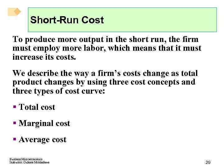 Short-Run Cost To produce more output in the short run, the firm must employ