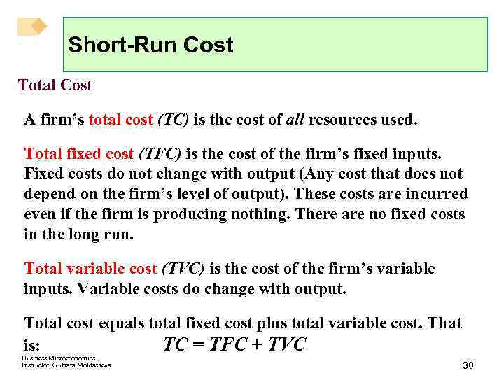 Short-Run Cost Total Cost A firm's total cost (TC) is the cost of all