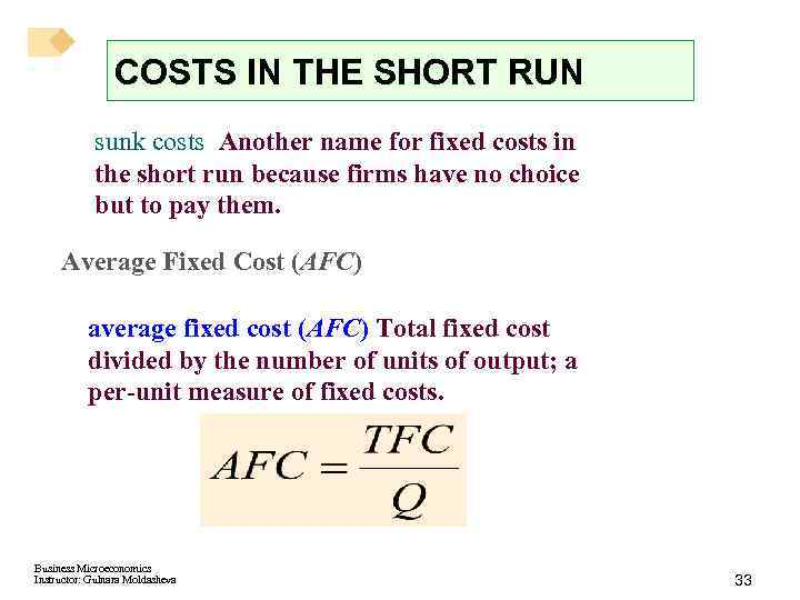 COSTS IN THE SHORT RUN sunk costs Another name for fixed costs in the