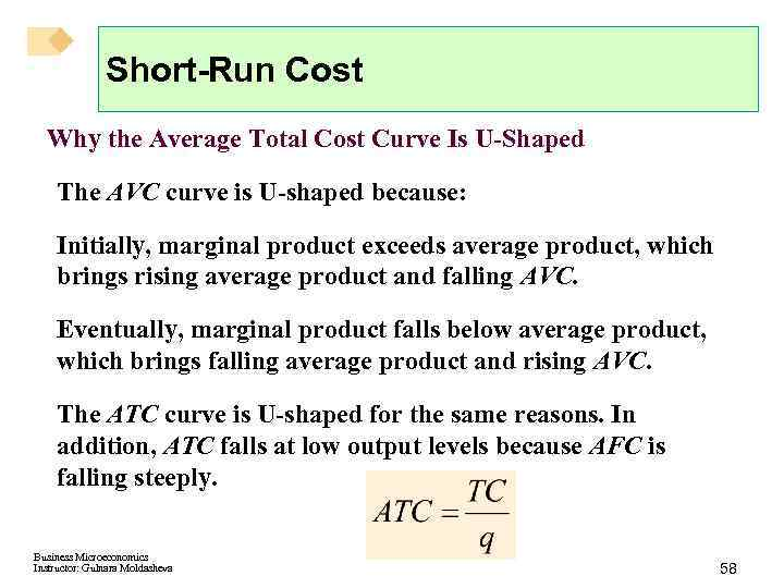 Short-Run Cost Why the Average Total Cost Curve Is U-Shaped The AVC curve is
