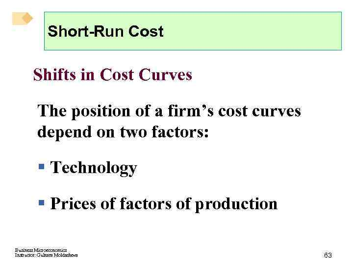 Short-Run Cost Shifts in Cost Curves The position of a firm's cost curves depend