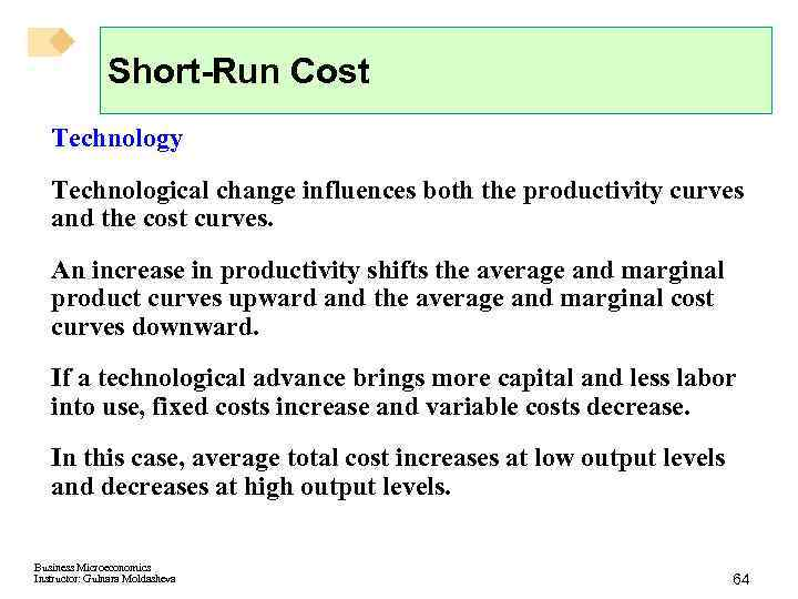 Short-Run Cost Technology Technological change influences both the productivity curves and the cost curves.
