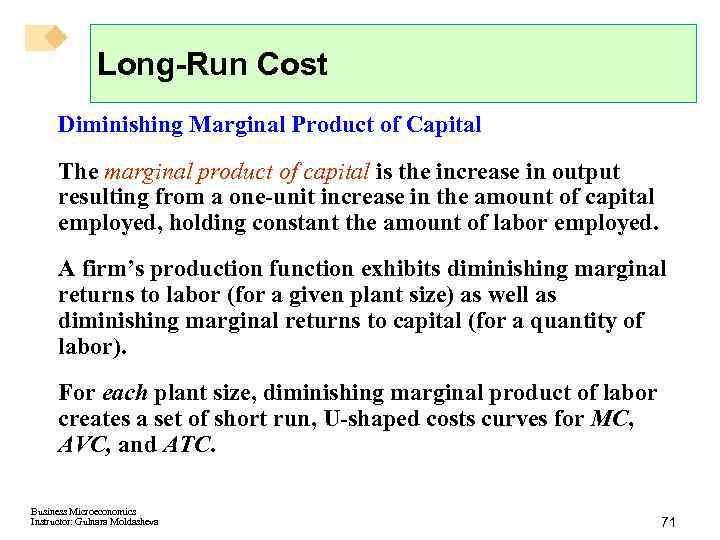 Long-Run Cost Diminishing Marginal Product of Capital The marginal product of capital is the