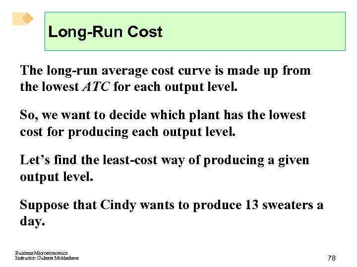 Long-Run Cost The long-run average cost curve is made up from the lowest ATC