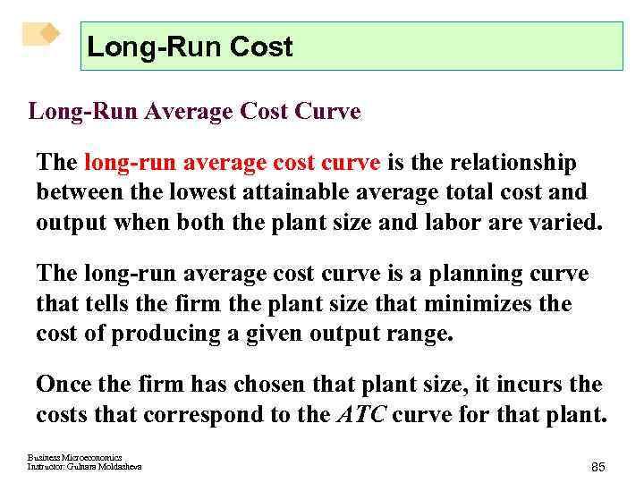 Long-Run Cost Long-Run Average Cost Curve The long-run average cost curve is the relationship