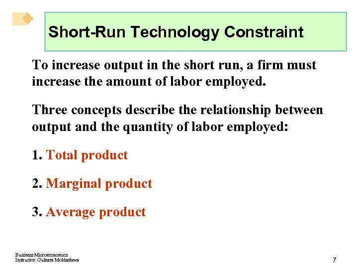 Short-Run Technology Constraint To increase output in the short run, a firm must increase