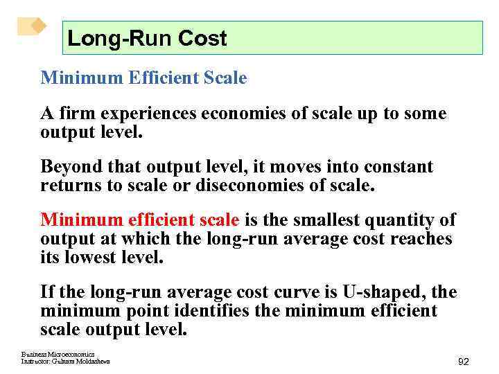 Long-Run Cost Minimum Efficient Scale A firm experiences economies of scale up to some