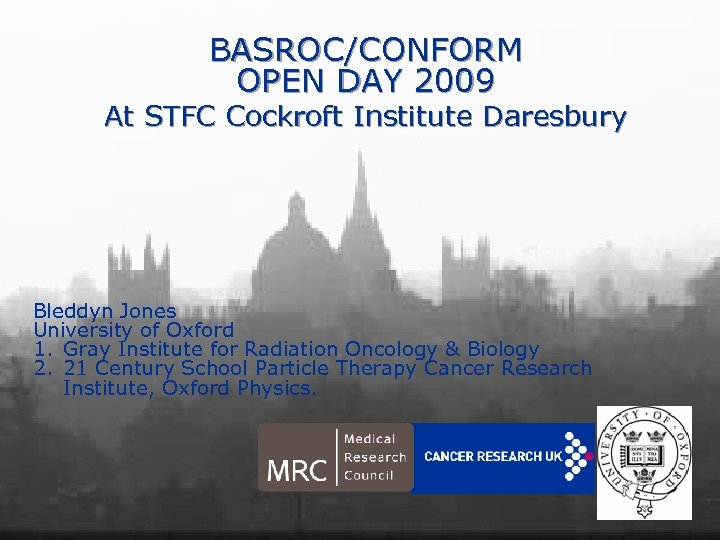 BASROC/CONFORM OPEN DAY 2009 At STFC Cockroft Institute Daresbury Bleddyn Jones University of Oxford