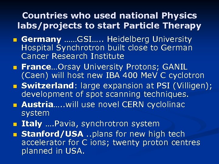 Countries who used national Physics labs/projects to start Particle Therapy n n n Germany