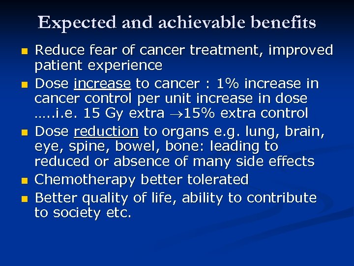 Expected and achievable benefits n n n Reduce fear of cancer treatment, improved patient