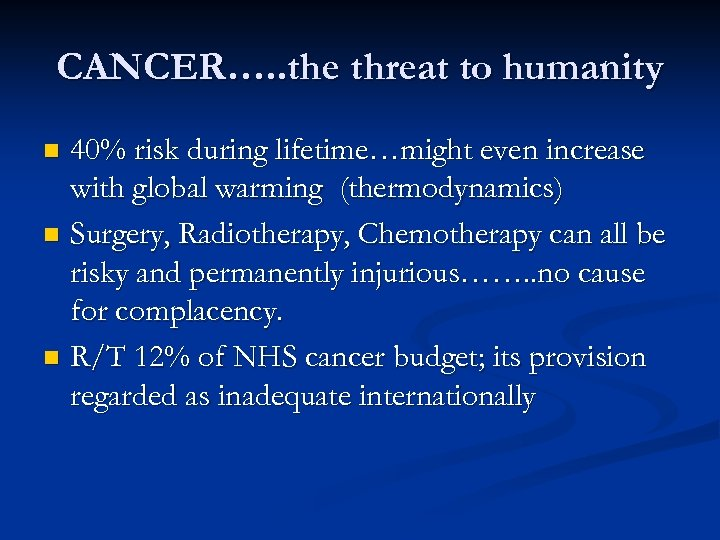 CANCER…. . the threat to humanity 40% risk during lifetime…might even increase with global