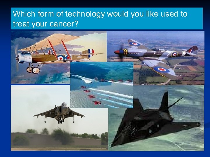 Which form of technology would you like used to treat your cancer?