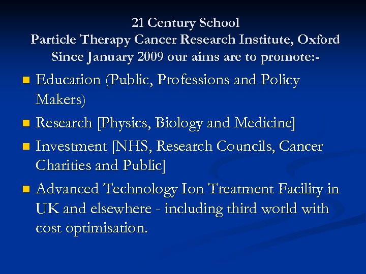 21 Century School Particle Therapy Cancer Research Institute, Oxford Since January 2009 our aims