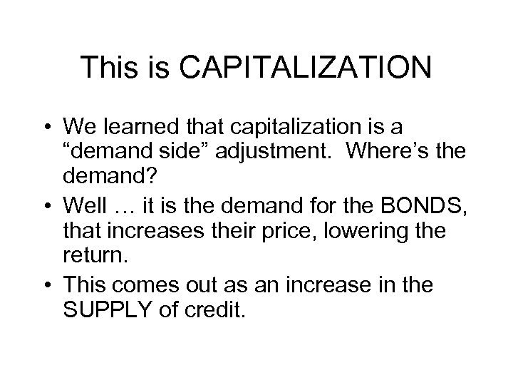 """This is CAPITALIZATION • We learned that capitalization is a """"demand side"""" adjustment. Where's"""