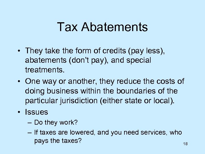 Tax Abatements • They take the form of credits (pay less), abatements (don't pay),