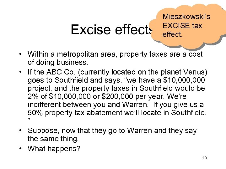 Excise effects Mieszkowski's EXCISE tax effect. • Within a metropolitan area, property taxes are