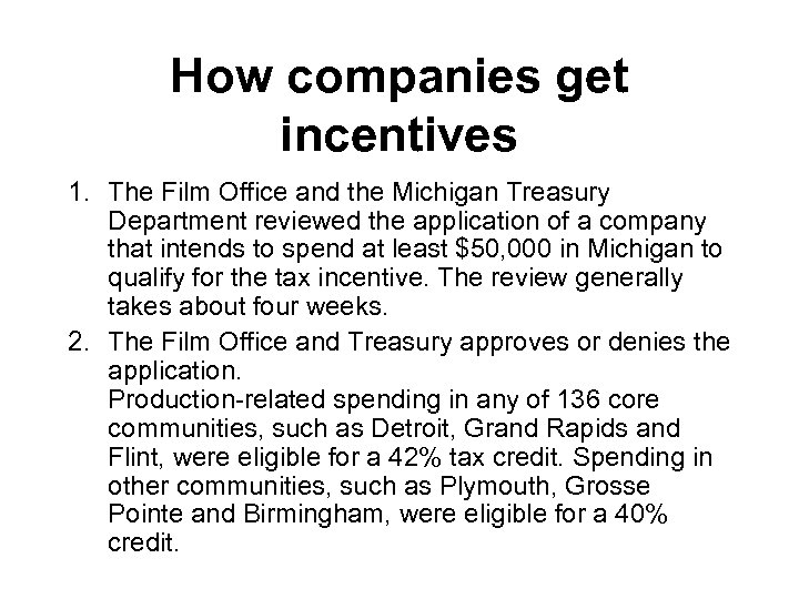 How companies get incentives 1. The Film Office and the Michigan Treasury Department reviewed