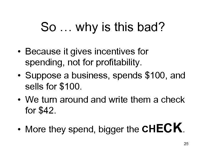 So … why is this bad? • Because it gives incentives for spending, not