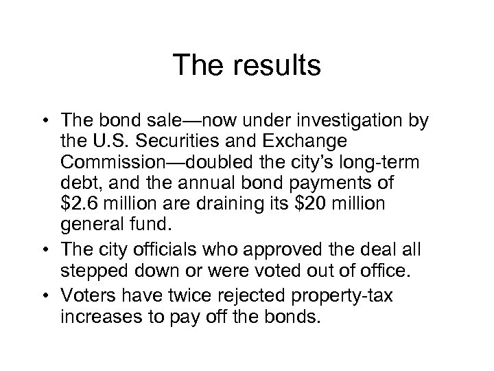 The results • The bond sale—now under investigation by the U. S. Securities and
