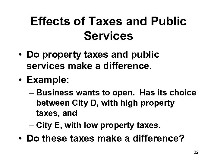 Effects of Taxes and Public Services • Do property taxes and public services make