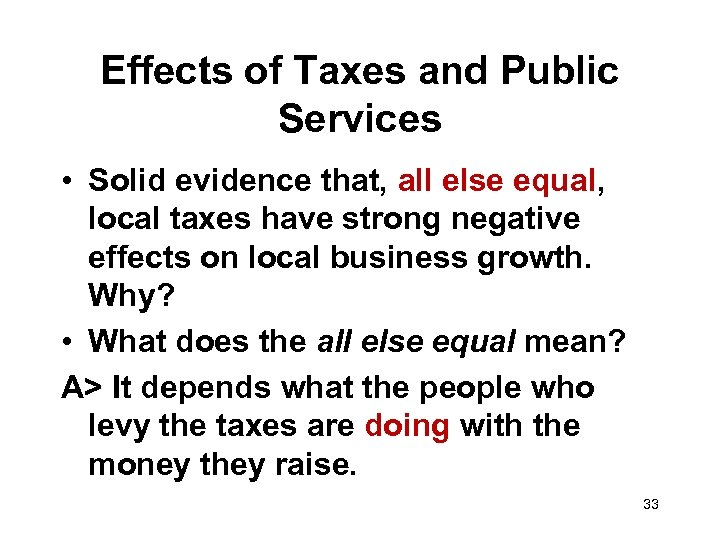 Effects of Taxes and Public Services • Solid evidence that, all else equal, local
