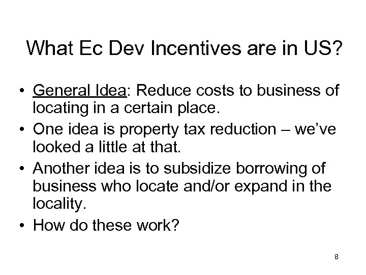 What Ec Dev Incentives are in US? • General Idea: Reduce costs to business