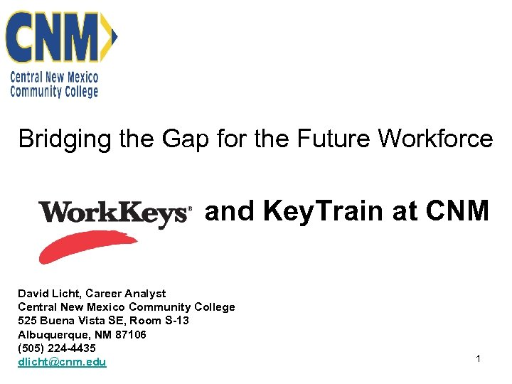 Bridging the Gap for the Future Workforce and Key. Train at CNM David Licht,