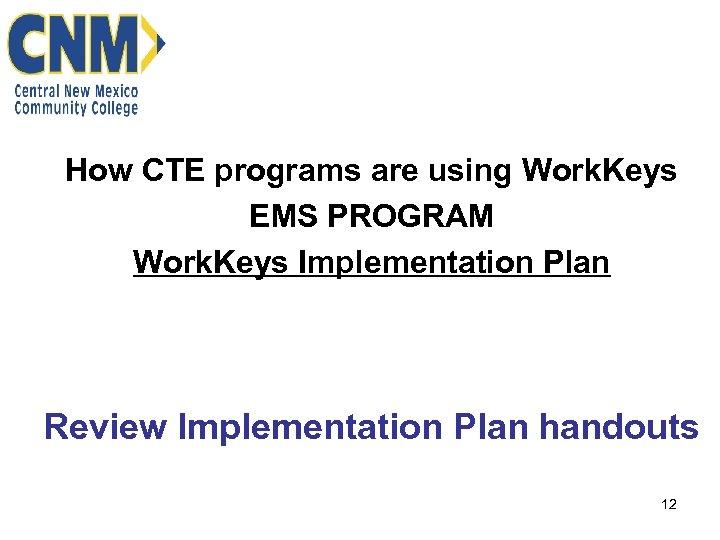 How CTE programs are using Work. Keys EMS PROGRAM Work. Keys Implementation Plan Review