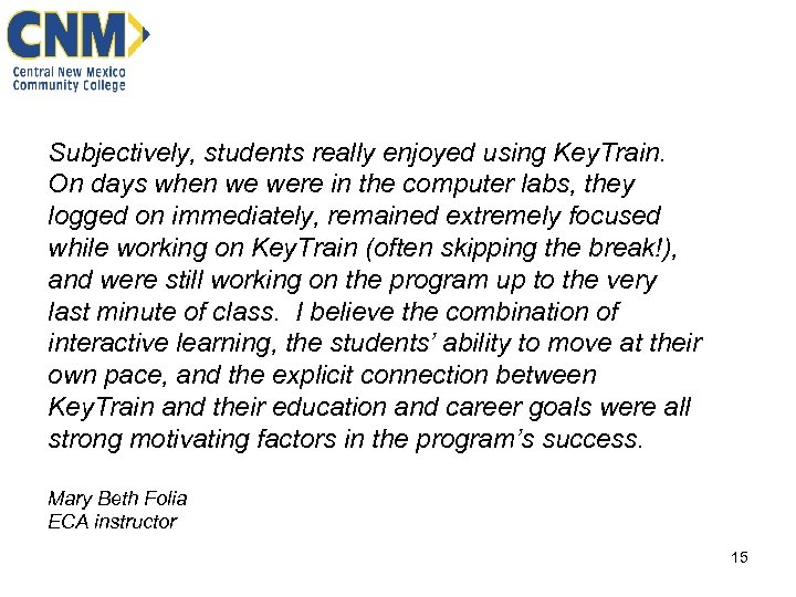 Subjectively, students really enjoyed using Key. Train. On days when we were in the