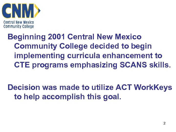 Beginning 2001 Central New Mexico Community College decided to begin implementing curricula enhancement to