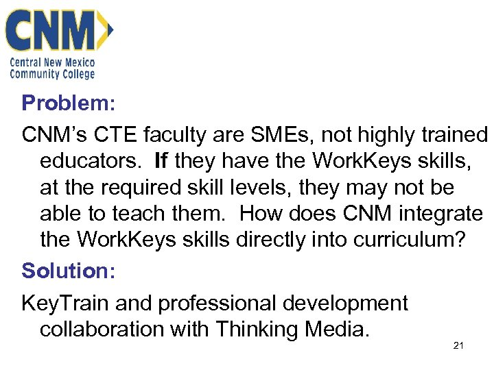 Problem: CNM's CTE faculty are SMEs, not highly trained educators. If they have the