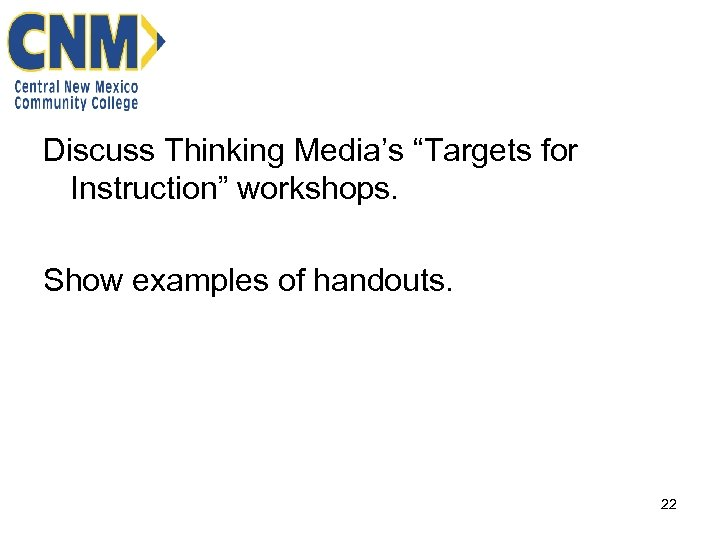 """Discuss Thinking Media's """"Targets for Instruction"""" workshops. Show examples of handouts. 22"""