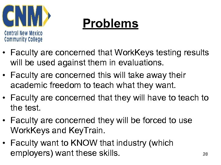 Problems • Faculty are concerned that Work. Keys testing results will be used against