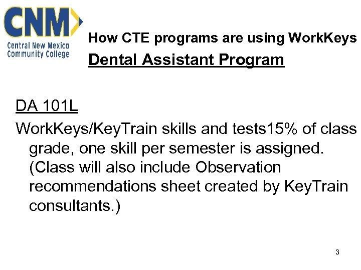 How CTE programs are using Work. Keys Dental Assistant Program DA 101 L Work.