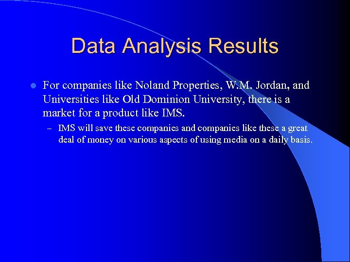 Data Analysis Results l For companies like Noland Properties, W. M. Jordan, and Universities