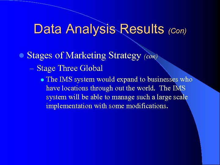 Data Analysis Results (Con) l Stages of Marketing Strategy (con) – Stage Three Global