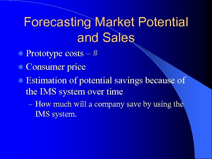 Forecasting Market Potential and Sales l Prototype costs – # l Consumer price l