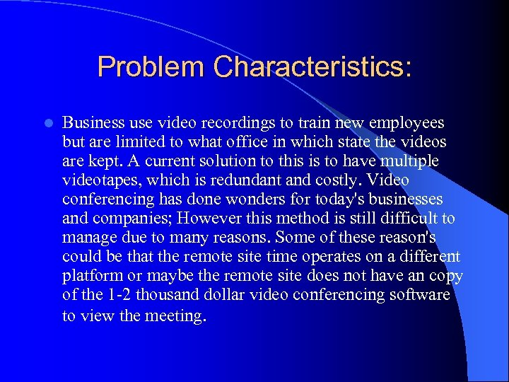 Problem Characteristics: l Business use video recordings to train new employees but are limited