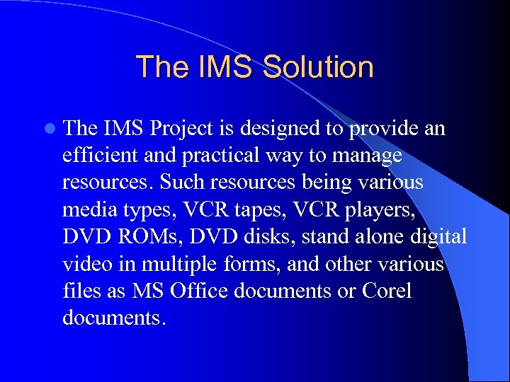 The IMS Solution l The IMS Project is designed to provide an efficient and