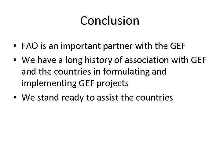 Conclusion • FAO is an important partner with the GEF • We have a